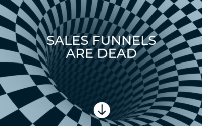 Three Reasons Sales Funnels Don't Work Anymore